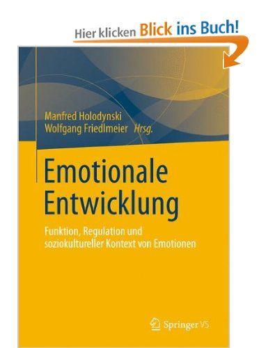 Emotionale Entwicklung: Funktion, Regulation und Soziokultureller Kontext von Emotionen German Edition: Amazon.de: Manfred Holodynski: Büche...