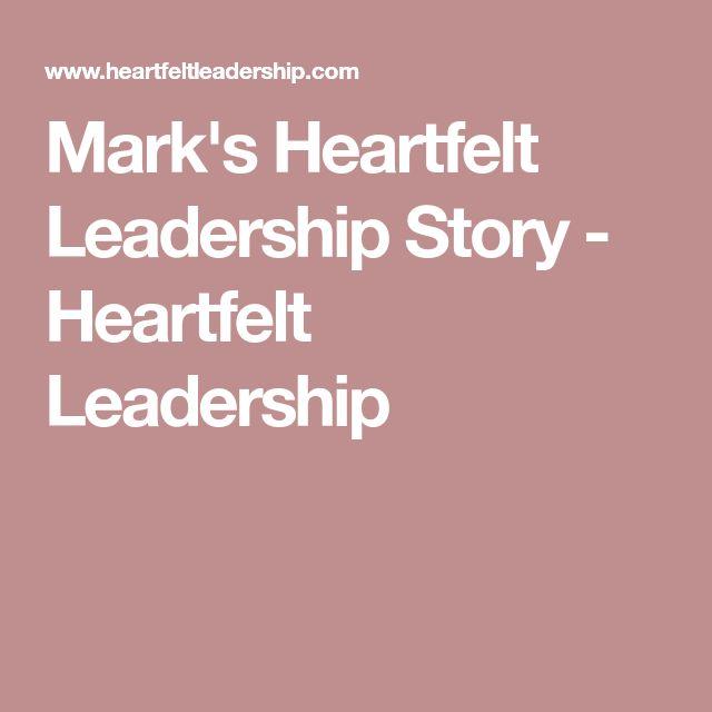 Mark's Heartfelt Leadership Story - Heartfelt Leadership