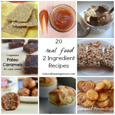 20 Real Food 2 Ingredient Recipes - Natural New Age Mum