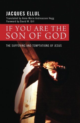 """If You Are the Son of God: The Suffering and Temptations of Jesus:   This significant book, written a few years before his death, presents Ellul's fullest understanding of the meaning of Jesus' life. One finds all of the major themes of Ellul's writings. The first half of this book deals with Jesus' sufferings, which are by no means limited to Good Friday. Through Jesus' identification with """"the whole human condition"""" we are offered the possibility of both enduring and overcoming suffe..."""