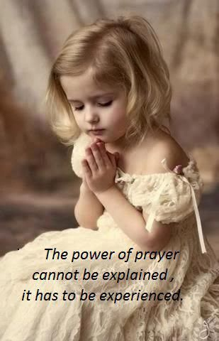 The power of prayer cannot be explained, it has to be experienced.