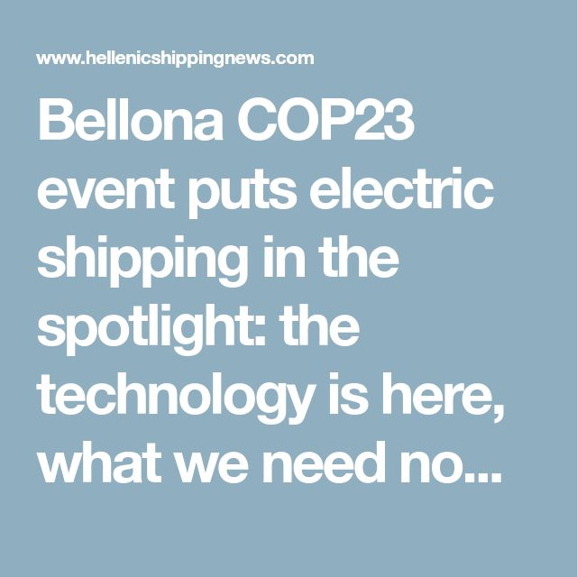Bellona COP23 event puts electric shipping in the spotlight: the technology is here, what we need now is regulation | Hellenic Shipping News Worldwide