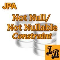 Tutorial explains NotNull Constraint /NotNullable Column concepts of JPA.