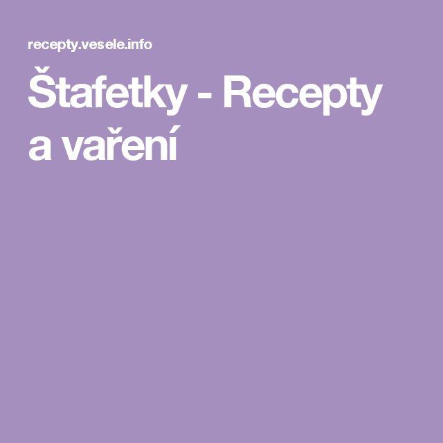 Štafetky - Recepty a vaření