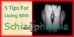5 Tips For Living With Schizophrenia