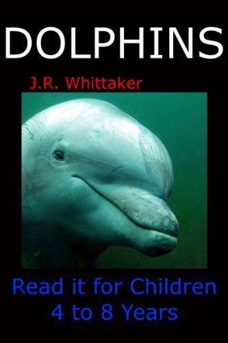 Dolphins (Read it book for Children 4 to 8 years) by J.R. Whittaker. $1.35. 21 pages. A great read before bedtime!Welcome to Dolphins, a read it book for children aged 4 to 8 years old. Along the way you will learn some easy and age appropriate fun facts about Dolphins accompanied with pictures.                            Show more                               Show less