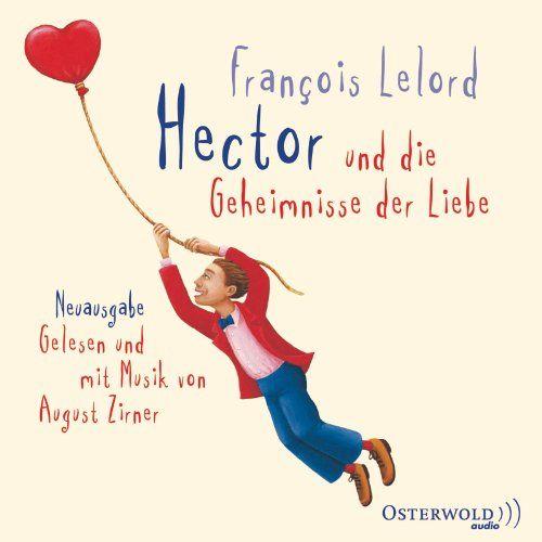 Hector und die Geheimnisse der Liebe: 4 CDs Hector-Reihe, Band 2: Amazon.de: François Lelord, August Zirner, Ralf Pannowitsch: Bücher