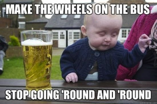 funny memes, drunk baby meme, Make the wheels on the bus stop going 'round and 'round