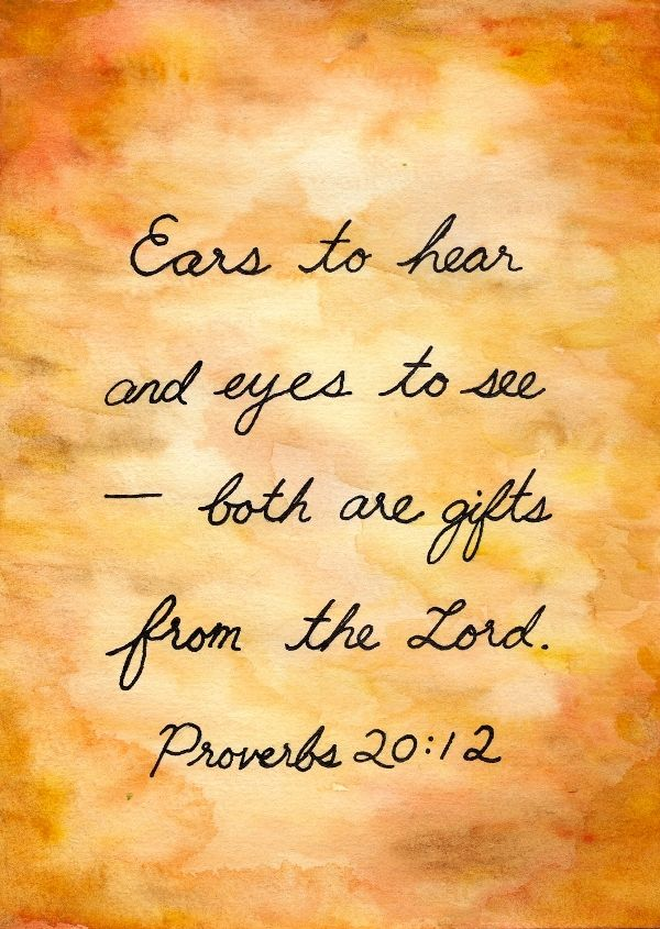 Ears to hear and eyes to see - both are gifts from the Lord. - Proverbs 20:12