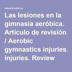 Las lesiones en la gimnasia aeróbica. Artículo de revisión / Aerobic gymnastics injuries. Review article