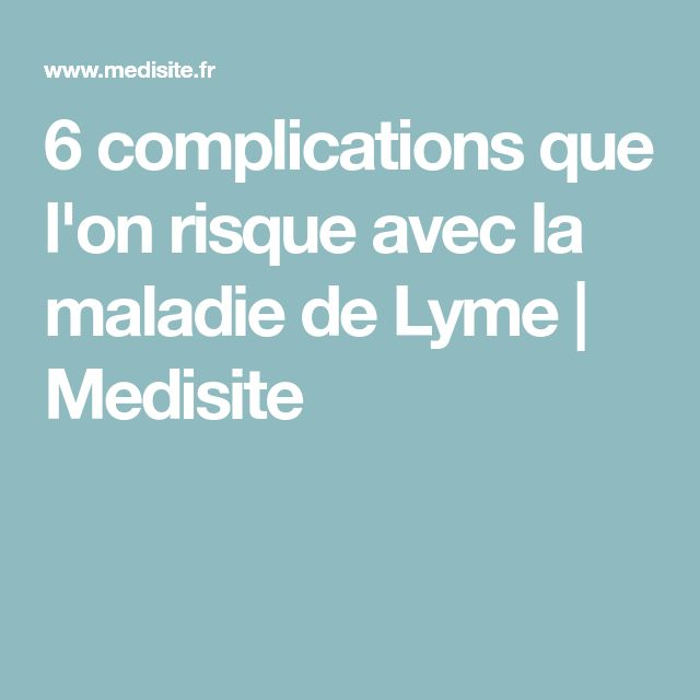 6 complications que l'on risque avec la maladie de Lyme | Medisite