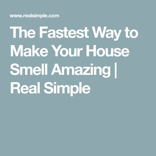 The Fastest Way to Make Your House Smell Amazing   Real Simple