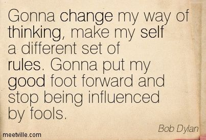 bob+dylan+quotes | Bob Dylan : Gonna change my way of thinking, make my self a different ...