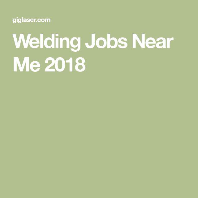 Welding Jobs Near Me 2018
