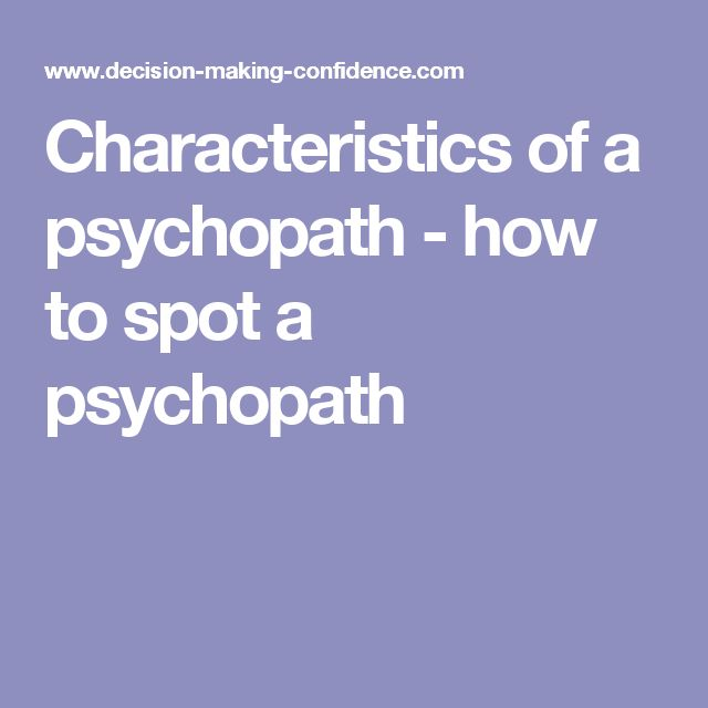 Characteristics of a psychopath -  how to spot a psychopath