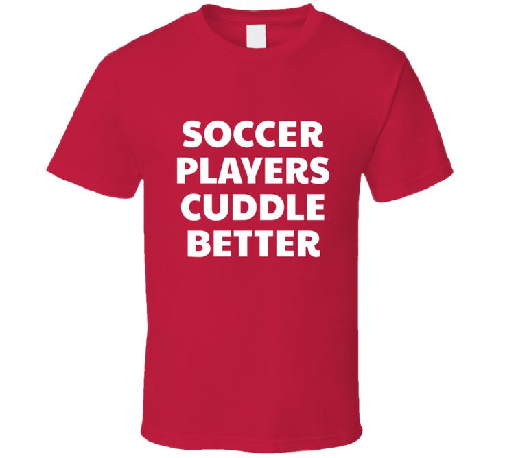 Soccer Players Cuddle Better Tee Funny Sports Wife Girlfriend Wag Trendy Cuddling T Shirt
