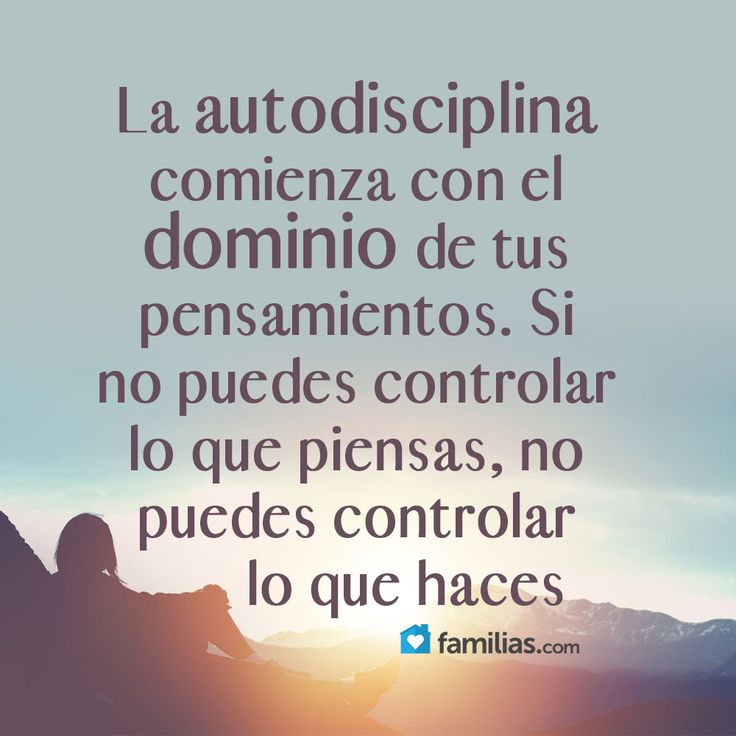 La autodisciplina comienza con el dominio de tus pensamientos.Si no puedes controlar lo q piensas, no puedes controlar lo q haces