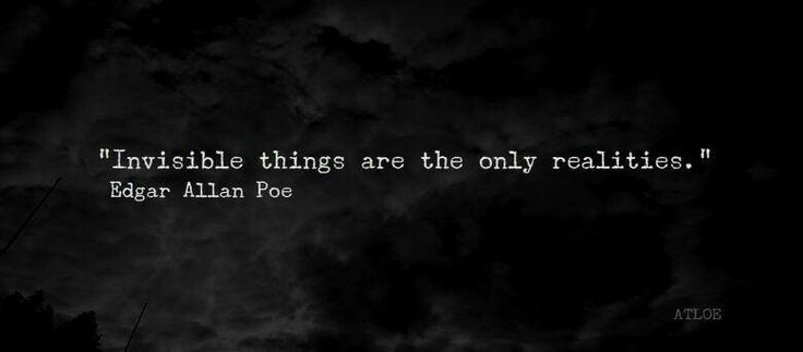"Edgar Allan Poe Quotes ""Invisible things are the only realities."""