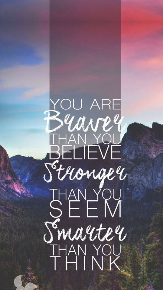 You are braver than you believe.