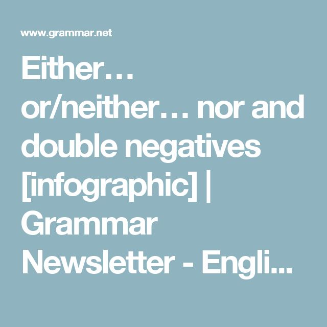 Either… or/neither… nor and double negatives [infographic] | Grammar Newsletter - English Grammar Newsletter