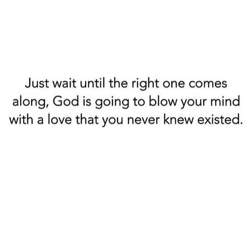 If only I knew when God was going to give me him lol. But God knows and that's all that matters