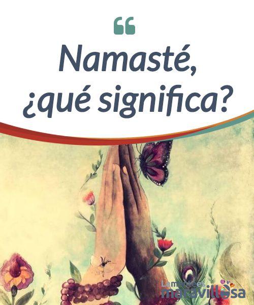 ¿Conoces el significado de la palabra namasté? La palabra #namasté contiene un profundo y bello mensaje para #transmitir a los demás desde la #autenticidad. descubre su significado con este artículo. #Curiosidades