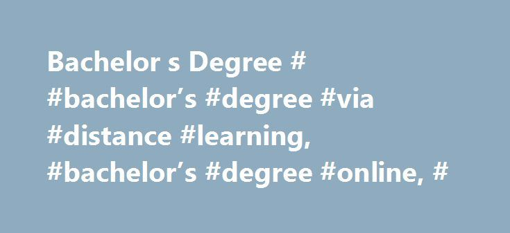 Bachelor s Degree # #bachelor's #degree #via #distance #learning, #bachelor's #degree #online, # http://mobile.nef2.com/bachelor-s-degree-bachelors-degree-via-distance-learning-bachelors-degree-online/  Bachelor's Degree Bachelor's Degree Online via distance learning A Bachelor's Degree online via distance learning is the equivalent of a four year college degree. The Bachelor's Degree online via distance learning provide students with comprehensive knowledge in specific fields of study…