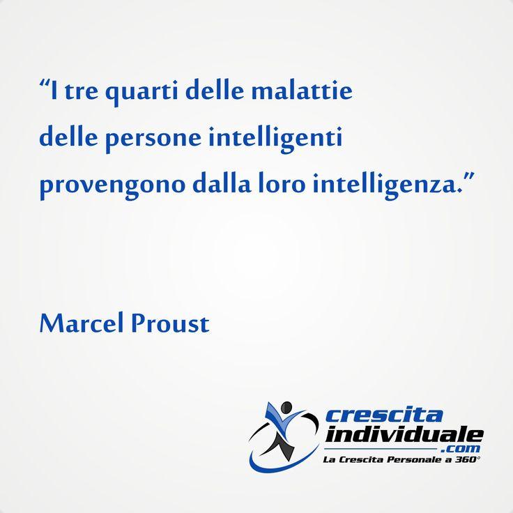 I tre quarti delle malattie delle persone intelligenti provengono dalla loro intelligenza. [Marcel Proust]