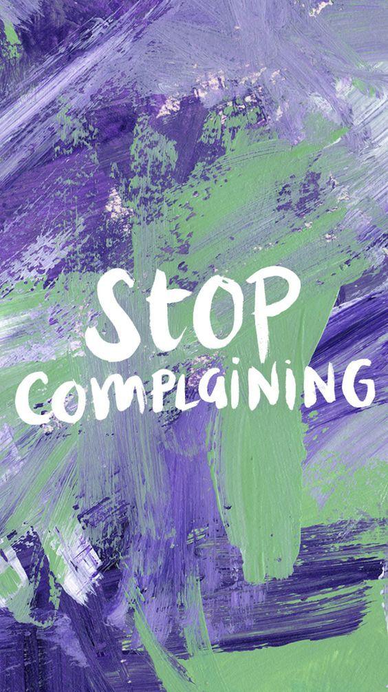Stop Complaining #BerhentiMengeluh #Semangat