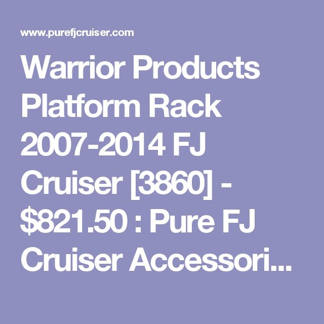 Warrior Products Platform Rack 2007-2014 FJ Cruiser [3860] - $821.50 : Pure FJ Cruiser Accessories, Parts and Accessories for your Toyota FJ Cruiser