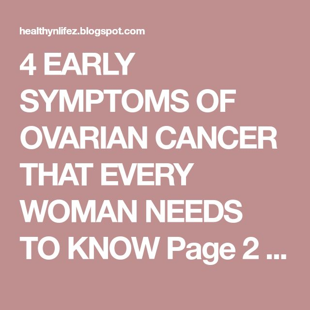4 EARLY SYMPTOMS OF OVARIAN CANCER THAT EVERY WOMAN NEEDS TO KNOW Page 2 | HEALTHYLIFE