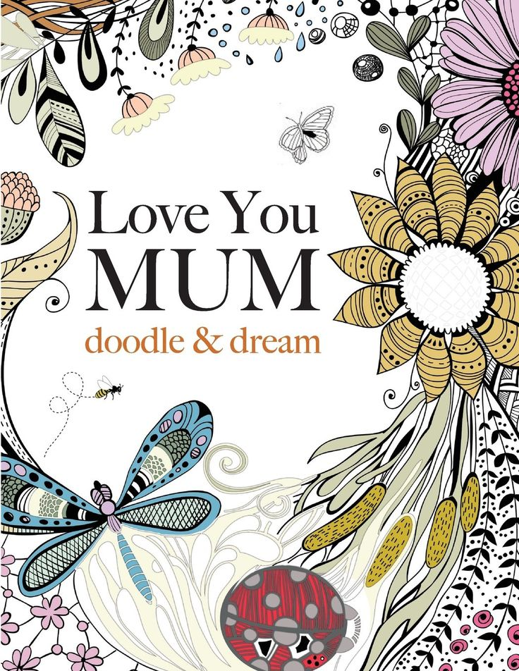Love You Mum Doodle Dream A Beautiful And Inspiring Adult Colouring Book For