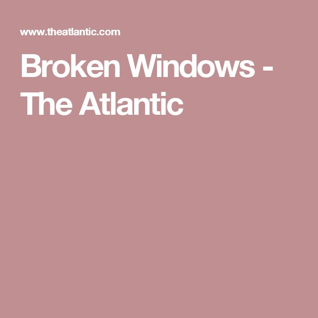 Broken Windows - The Atlantic