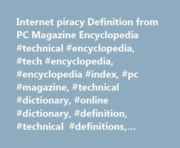 Internet piracy Definition from PC Magazine Encyclopedia #technical #encyclopedia, #tech #encyclopedia, #encyclopedia #index, #pc #magazine, #technical #dictionary, #online #dictionary, #definition, #technical #definitions, #technology #glossary http://cleveland.remmont.com/internet-piracy-definition-from-pc-magazine-encyclopedia-technical-encyclopedia-tech-encyclopedia-encyclopedia-index-pc-magazine-technical-dictionary-online-dictionary-definition/  # // Encyclopedia Definition of…