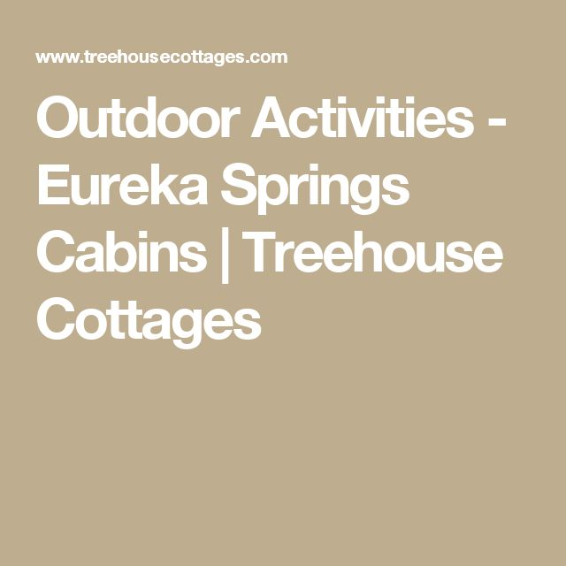 Outdoor Activities  -  Eureka Springs Cabins  |  Treehouse Cottages