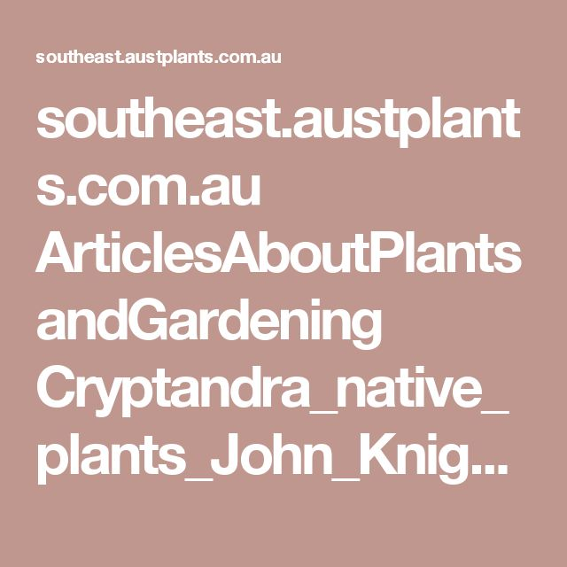 southeast.austplants.com.au ArticlesAboutPlantsandGardening Cryptandra_native_plants_John_Knight.pdf