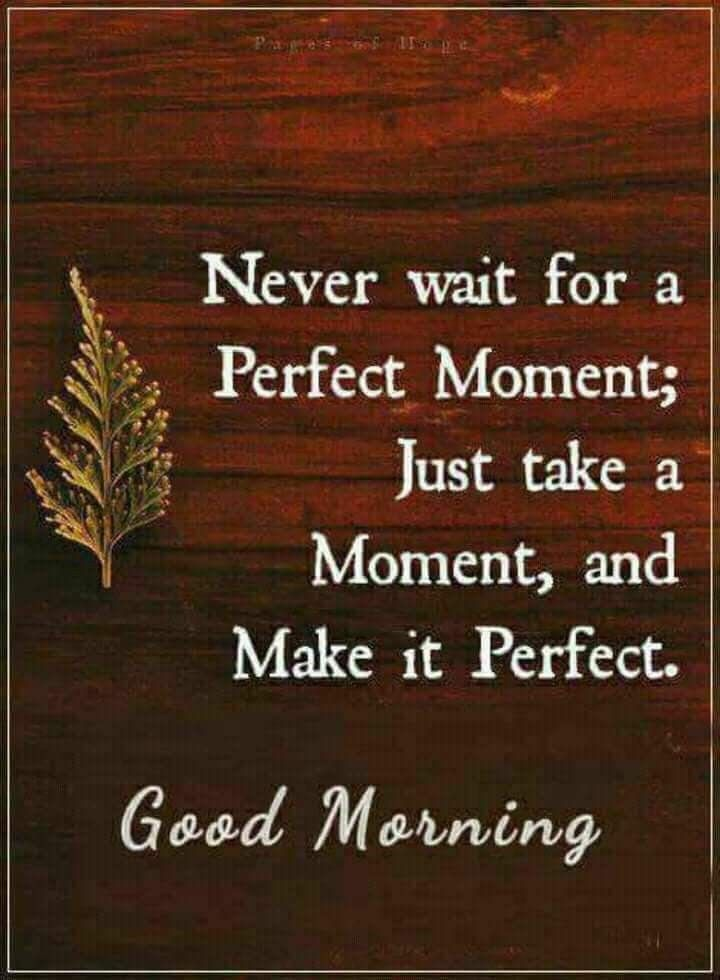 #about #Perfect #Moment #Never wait for perfect moment..