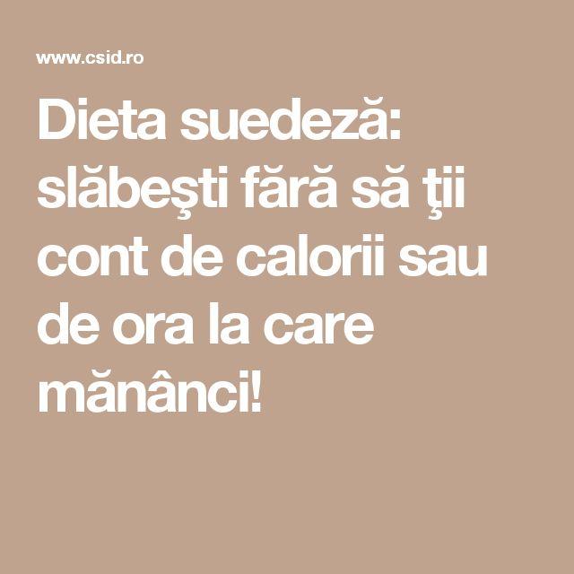 Dieta suedeză: slăbeşti fără să ţii cont de calorii sau de ora la care mănânci!