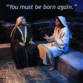 John 3:3 Ye Must be Born again.
