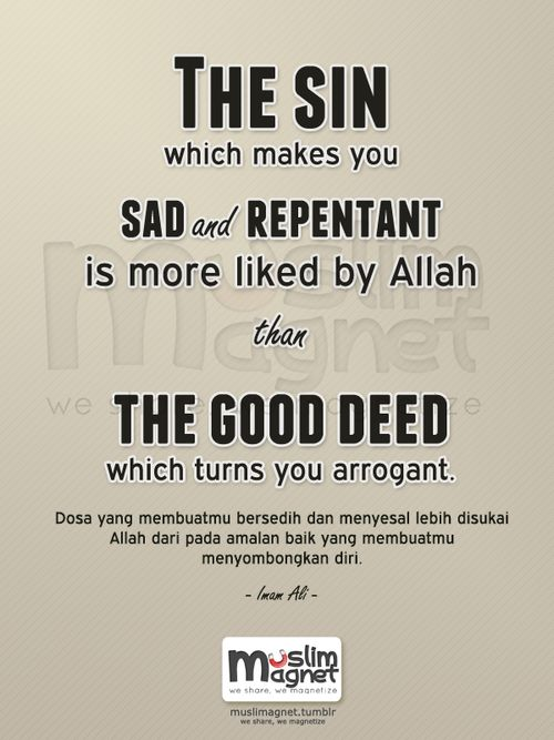 The sin which makes you sad and repentant is more liked by Allah than the good deed which turns you arrogant.  - Imam Ali  see more posts at muslimagnet!