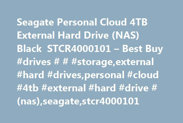 Seagate Personal Cloud 4TB External Hard Drive (NAS) Black STCR4000101 – Best Buy #drives # # #storage,external #hard #drives,personal #cloud #4tb #external #hard #drive #(nas),seagate,stcr4000101 http://raleigh.remmont.com/seagate-personal-cloud-4tb-external-hard-drive-nas-black-stcr4000101-best-buy-drives-storageexternal-hard-drivespersonal-cloud-4tb-external-hard-drive-nasseagatestcr4000101/  # Products Appliances TV Home Theater Computers Tablets Cameras Camcorders Cell Phones Audio…