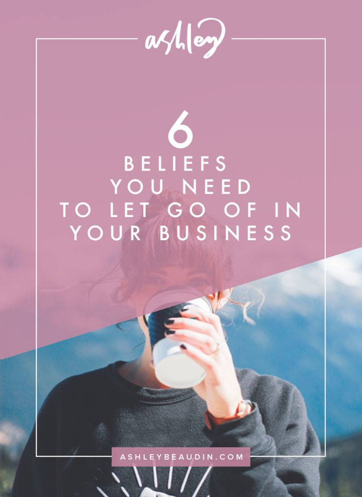6 Beliefs You Need to Let Go of in Your Business — Ashley Beaudin