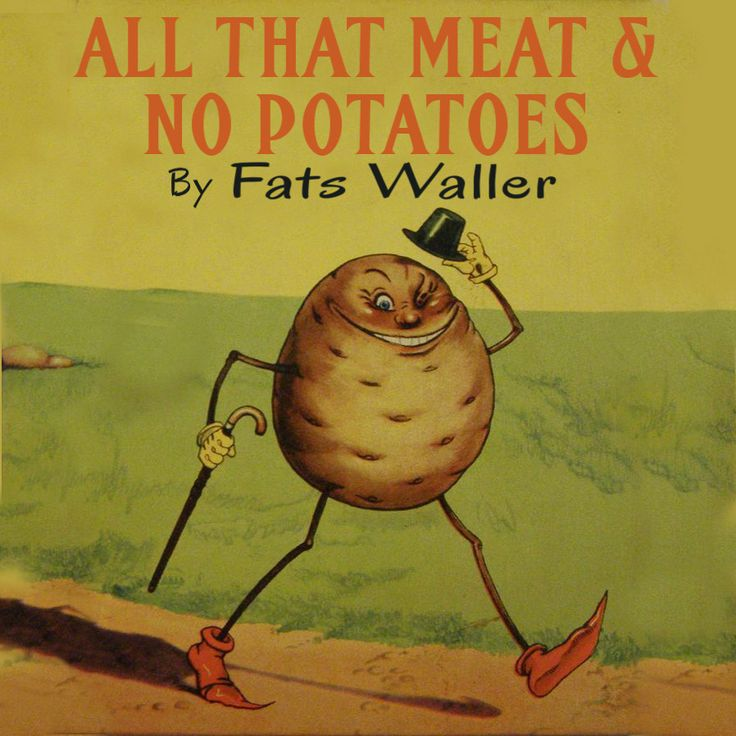 All that Meat and No Potatoes, Fats Waller, c.1941