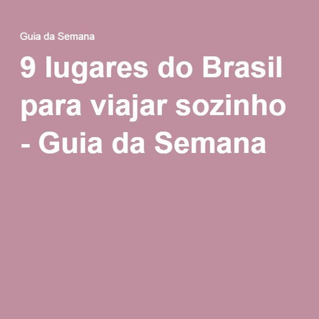 9 lugares do Brasil para viajar sozinho - Guia da Semana