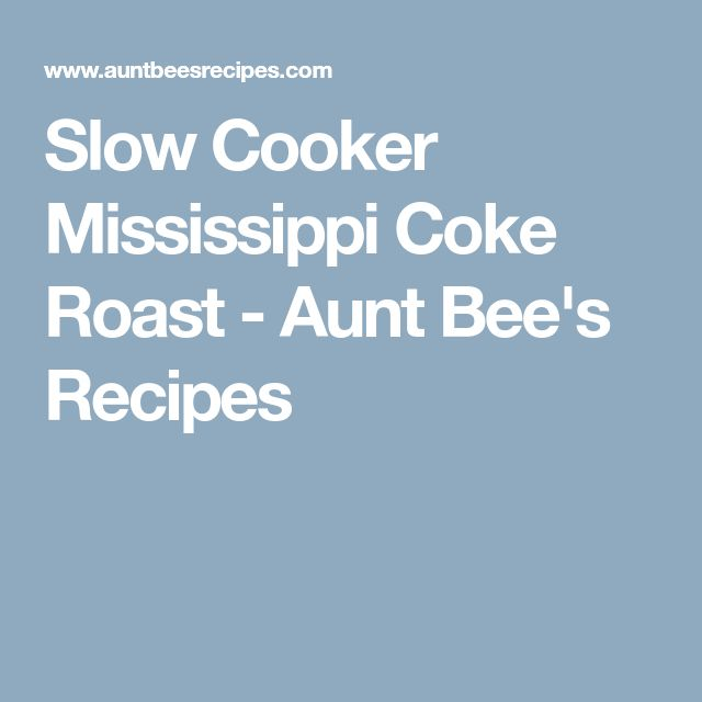 Slow Cooker Mississippi Coke Roast - Aunt Bee's Recipes