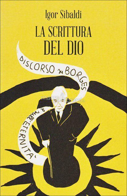 L'ANGOLO DEL PERSONAL COACHING: LA SCRITTURA DEL DIO di Igor SIBALDI Discorso su Borges e sull'eternità Evento MONDI INVISIBILI Napoli 7 aprile 2015