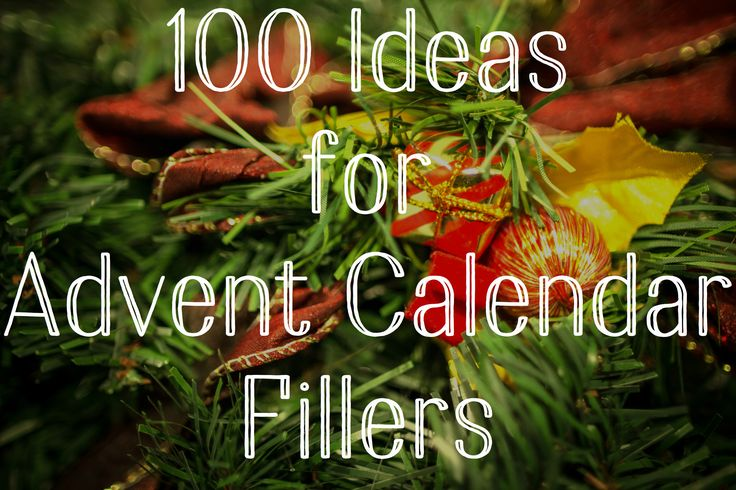 100 Ideas for Advent Calendar Fillers                                                                                                                                                                                 More