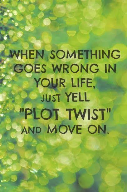 """""""Когда что-то идет в вашей жизни не так, то просто кричите """"Поворот сюжета"""" и двигайтесь дальше!"""""""