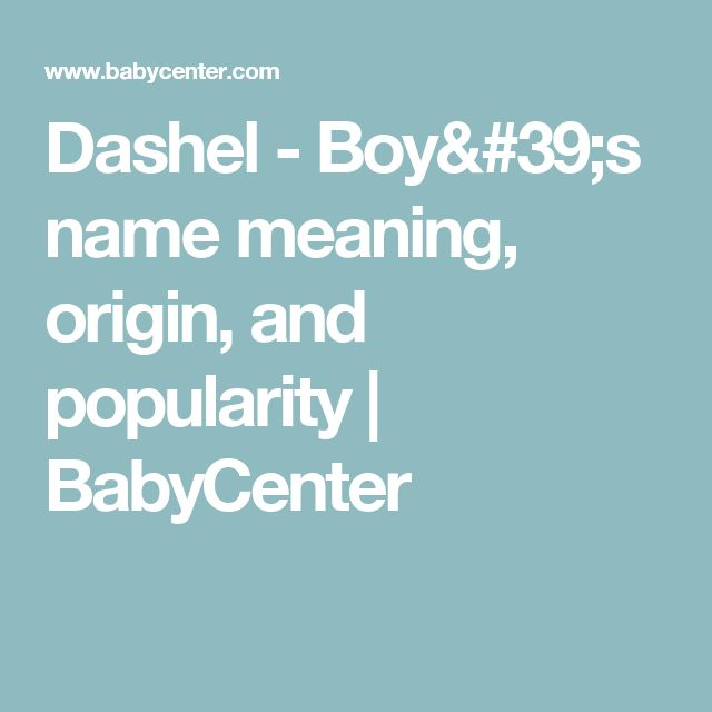 Dashel - Boy's name meaning, origin, and popularity | BabyCenter