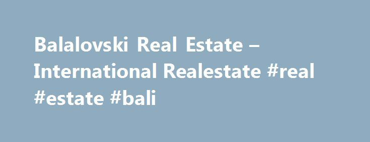 Balalovski Real Estate – International Realestate #real #estate #bali http://real-estate.nef2.com/balalovski-real-estate-international-realestate-real-estate-bali/  #columbus ohio real estate # Welcome to Balalovski Real Estate! Events No Events at this time. News The share of home sales in the $200,000-and-below price range is down 9 percent from a year ago, while those above $200. Balalovski Real Estate believes in helping other achieve their goals. People helped build us and we would like…